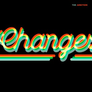 Changes - The Junction art