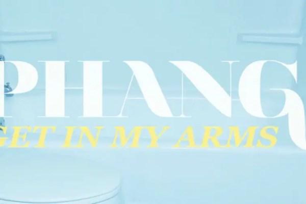 Get In My Arms - PHANGS
