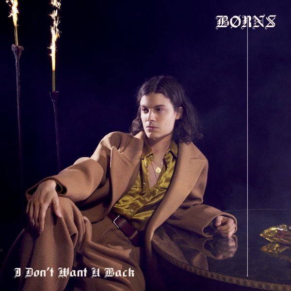 I Don't Want U Back - BØRNS