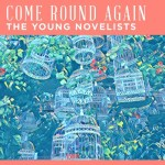 Come Round Again - The Young Novelists