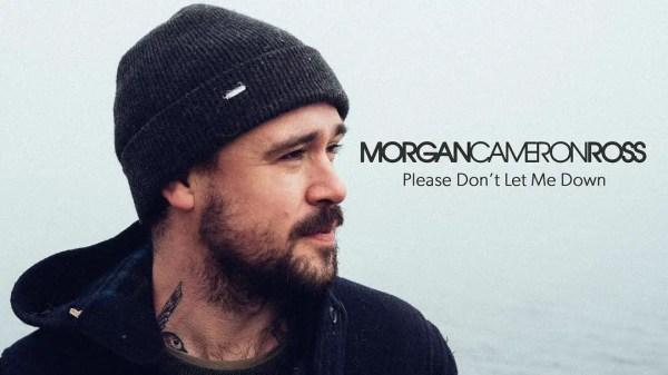 Please Don't Let Me Down - Morgan Cameron Ross