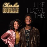 Like I Love This - Charlie Belle