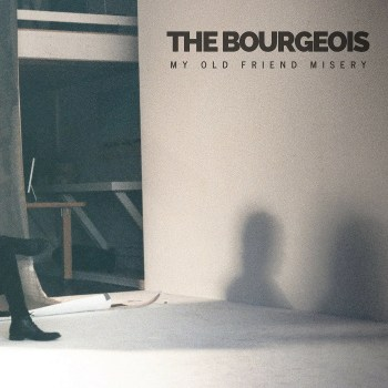 My Old Friend Misery - The Bourgeois