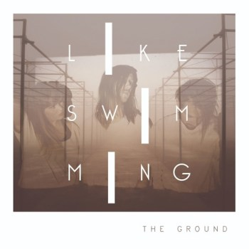 The Ground - Like Swimming