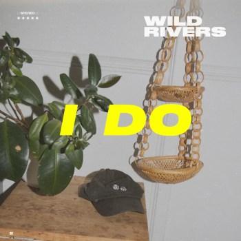 I Do - Wild Rivers