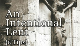 5 Tips For An Intentional Lent
