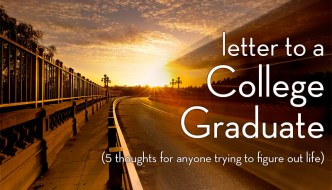 Letter to a College Graduate (5 thoughts for anyone trying to figure out life)