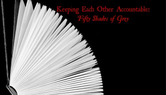 Keeping Each Other Accountable: Fifty Shades of Grey