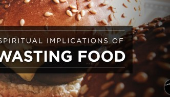 Spiritual Implications of Wasting Food