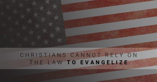 christian-cannot-rely-on-the-law-to-evangelize