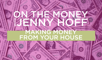 On The Money: Making Money From Your House