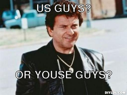 hey-youse-guys-meme-generator-us-guys-or-youse-guys-a6eaf0