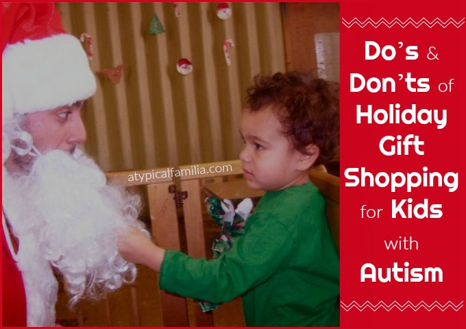 Do's and Don'ts for Holiday Gift Shopping for kids with Autism via Atypical Familia by Lisa Quinones Fontanez