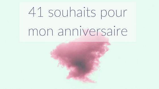 41 souhaits pour mon anniversaire