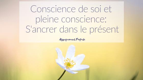 Conscience de soi et pleine conscience: S'ancrer dans le présent