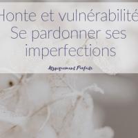 Honte et vulnérabilité: Se pardonner ses imperfections