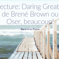 Lecture: Daring Greatly de Brené Brown ou Oser, beaucoup!