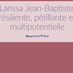 Larissa Jean-Baptiste: résiliente, pétillante et…