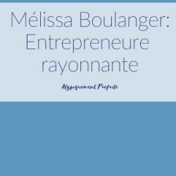 Mélissa Boulanger: Entrepreneure rayonnante