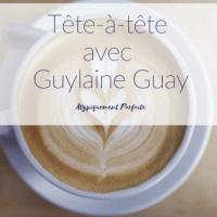 Tête-à-tête avec Guylaine Guay, femme inspirante