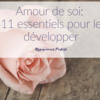 Amour de soi: 11 essentiels pour le développer