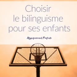 Choisir le bilinguisme pour ses…