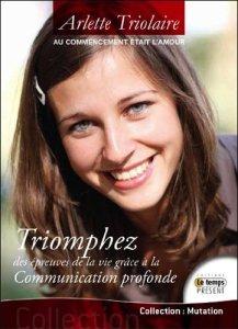 Triomphez des épreuves de la vie grâce à la Communication Profonde - Arlette Triolaire