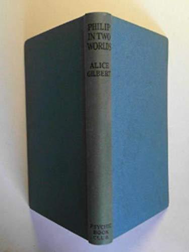 Philip in two worlds – Philip dans deux mondes — Alice Gilbert