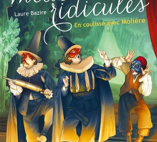 Les médecins ridicules, en coulisse avec Molière de Laure BAZIRE