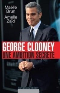Georges Clooney: une ambition secrète de Maëlle BRUN et Armelle ZAÎD