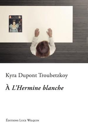 A l'hermine blanche de Kyra DUPONT-TROUBETSKOY