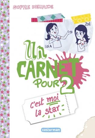 Un carnet pour deux tome 3: C'est moi la star! de Sophie DIEUAIDE