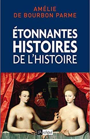 Etonnantes histoires de l'Histoire de France d'Amélie de BOURBON-PARME