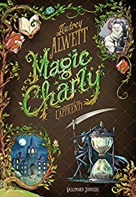 Magic Charly tome 1: L'apprenti d'Audrey ALWETT