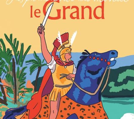 Alexandre le Grand, jusqu'au bout du monde de Hélène MONTARDRE