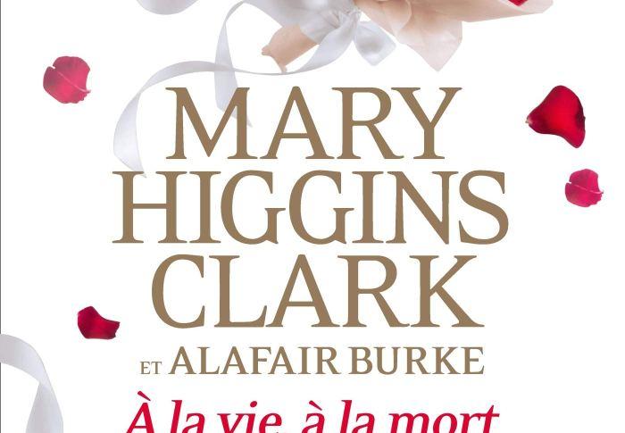 A la vie, à la mort de Mary Higgins Clark et Alafair Burke
