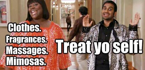 treat yo self, treat yourself, parks and rec treat yo self