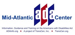 Mid-Atlantic ADA Center Information, Guidance and Training on the Americans with Disabilites Act ADAinfo.org A project of TransCen, Inc, TransCen.og