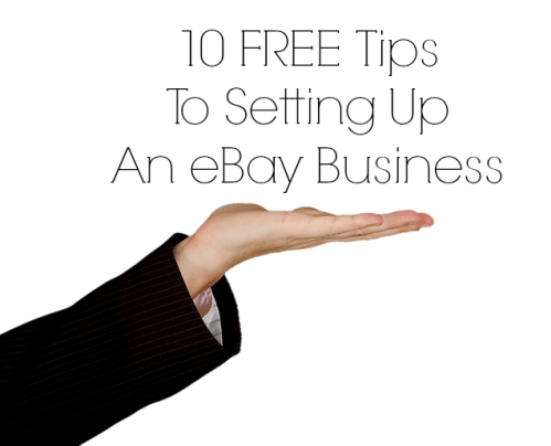 10 Tips To Setting Up An eBay Business