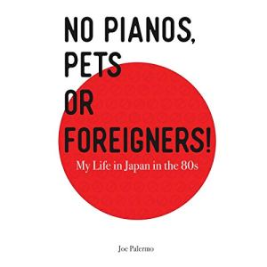 No Pianos, Pets or Foreigners!: My Life in Japan in the 80's