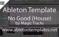 Ableton Live House Template – No Good by Magic Tracks www.abletontemplates.net