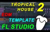 FL Studio – EDM Tropical House Template 2 [FULL FLP]