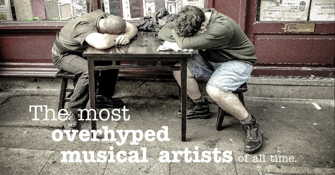 The most overhyped musical artists of all time.