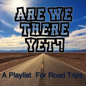 Are we there yet? A Playlist for Road Trips.