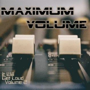 Maximum Volume.