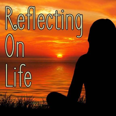 Reflecting On Life.