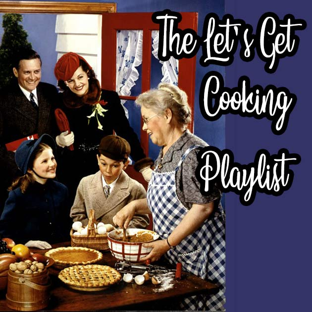 The Let's Get Cooking Playlist!