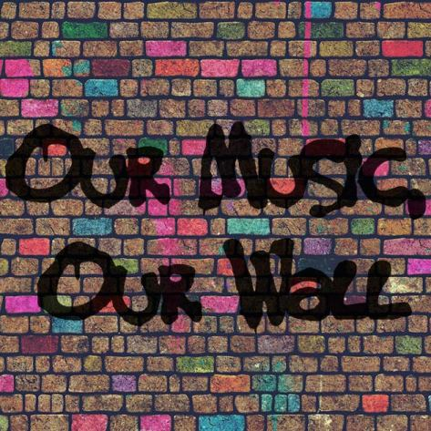 Our Music, Our Wall