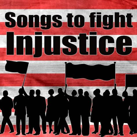 Songs to fight injustice.