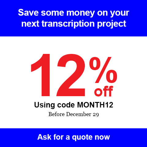 Save some money on your next transcription - 12% off - Before December 29